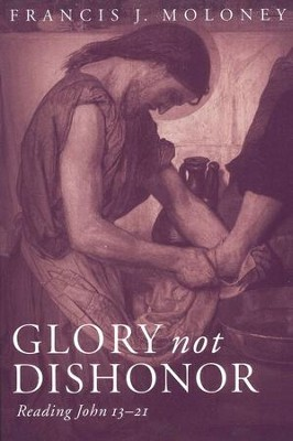 Glory Not Dishonor: Reading John 13-21   -     By: Francis J. Moloney
