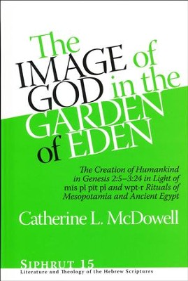 The Image of God in the Garden of Eden: The Creation of Humankind in Genesis 2:5-3:24 in Light of mis pî pit pî and wpt-r Rituagt  -     By: Catherine McDowell