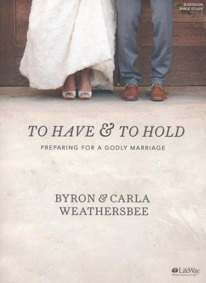 To Have and To Hold Bible Study Book  -     By: Byron Weathersbee, Carla Weathersbee