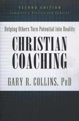 Christian Coaching: Helping Others Turn Potential into Reality, 2nd Edition-Revised and Expanded  -     By: Gary R. Collins Ph.D.