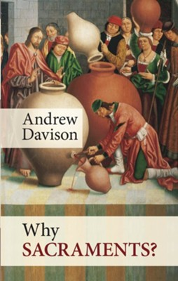 Why Sacraments?  -     By: Andrew Davison