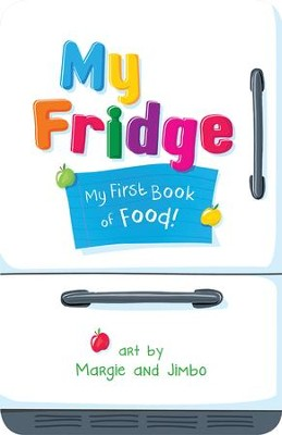My Fridge: My First Book of Food  -     By: Margie & Jimbo     Illustrated By: Margie & Jimbo