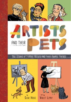 Artists and Their Pets: True Stories of Famous Artists and Their Animal Friends  -     By: Violet Lemay