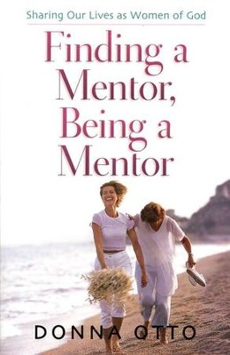 Finding a Mentor, Being a Mentor: Sharing Our Lives as Women of God  -     By: Donna Otto