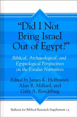 Did I Not Bring Israel Out of Egypt? Biblical,  Archaeological, and Egyptological Perspectives  -     Edited By: James K. Hoffmeier, Alan R. Millard, Gary A. Rendsburg     By: J.K. Hoffmeier, A.R. Millard & G.A. Rendsburg, eds.