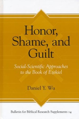 Honor, Shame, and Guilt: Social-Scientific Approaches to the Book of Ezekiel  -     By: Daniel Y. Wu
