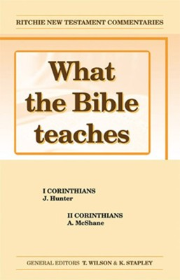 What The Bible Teaches: 1 & 2 Corinthians  -     Edited By: T. Wilson, K. Stapley     By: J. Hunter, A. McShane