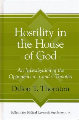 Hostility in the House of God: An Investigation of the Opponents in 1 and 2 Timothy  -     By: Dillon T. Thornton