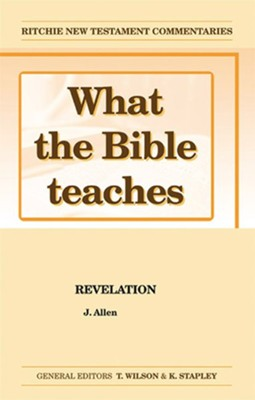 What The Bible Teaches: Revelation  -     Edited By: T. Wilson, K. Stapley     By: J. Allen