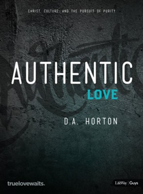Authentic Love - Bible Study for Guys: Christ, Culture, and the Pursuit of Purity  -     By: D.A. Horton