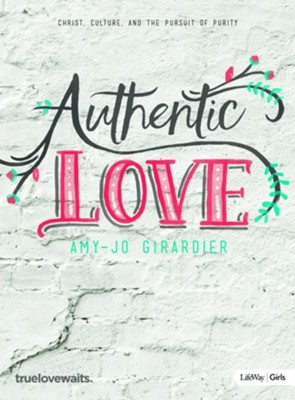 Authentic Love - Bible Study for Girls: Christ, Culture, and the Pursuit of Purity  -     By: Amy-Jo Girardier