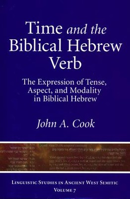 Time and the Biblical Hebrew Verb: The Expression of Tense, Aspect, and Modality in Biblical Hebrew  -     By: John A. Cook