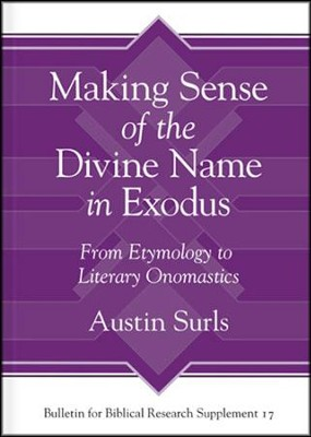 Making Sense of the Divine Name in the Book of Exodus: From Etymology to Literary Onomastics  -     By: Austin Surls
