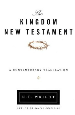 The Kingdom New Testament: A Contemporary Translation                            -     By: N.T. Wright