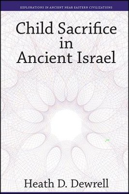 Child Sacrifice in Ancient Israel  -     By: Heath D. Dewrell