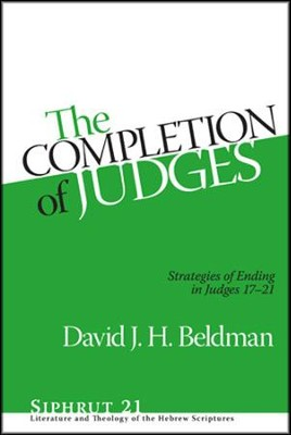 The Completion of Judges: Strategies of Ending Judges 17-21  -     By: David J.H. Beldman