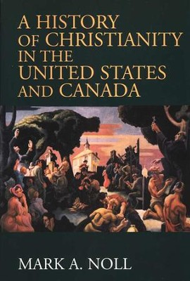 A History of Christianity in the U.S. and Canada   -     By: Mark A. Noll