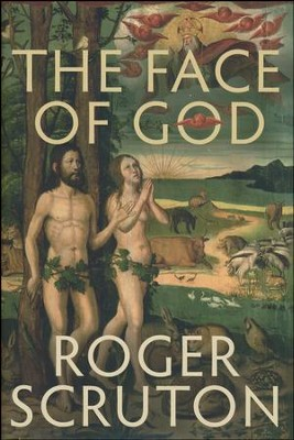 The Face of God: The Gifford Lectures, 2010   -     By: Roger Scruton