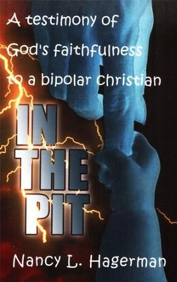 In the Pit: A Testimony of God's Faithfulness to a Bipolar Christian  -     By: Nancy L. Hagerman