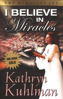 I Believe in Miracles: Streams of Healing From the   Heart of a Woman of Faith  -     By: Kathryn Kuhlman