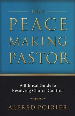 The Peacemaking Pastor  -     By: Alfred Poirier