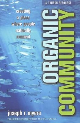 Organic Community: Creating a Place Where People Naturally Connect  -     By: Joseph R. Myers