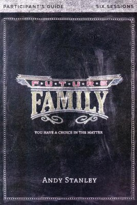 Future Family, Participant Guide  -     By: Andy Stanley