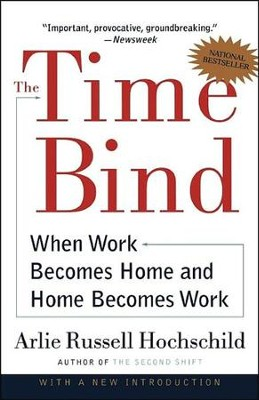 The Time Bind: When Work Becomes Home and Home Becomes Work  -     By: Arlie Russell Hochschild