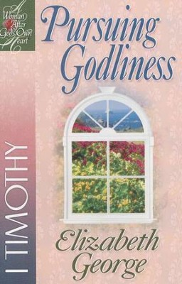 Pursuing Godliness: A Woman After God's Own Heart Bible Studies,  1 Timothy  -     By: Elizabeth George