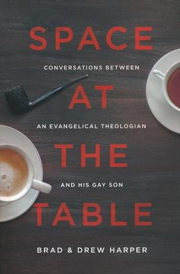 Space at the Table: Conversations Between an Evangelical Theologian and His Gay Son  -     By: Brad J. Harper, Drew S. Harper
