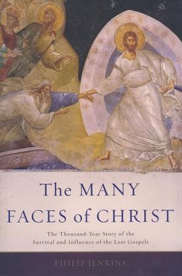 The Many Faces of Christ: The Thousand-Year Story of the Survival and Influence of the Lost Gospels  -     By: Philip Jenkins