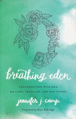 Breathing Eden: Conversations with God on Light, Fresh Air, and New Things  -     By: Jennifer J. Camp