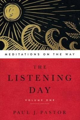 The Listening Day: Meditations On The Way, Volume One  -     By: Paul J. Pastor