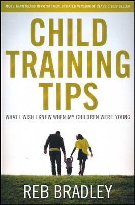 Child Training Tips: What I Wish I Knew When My Children Were Young  -     By: Reb Bradley