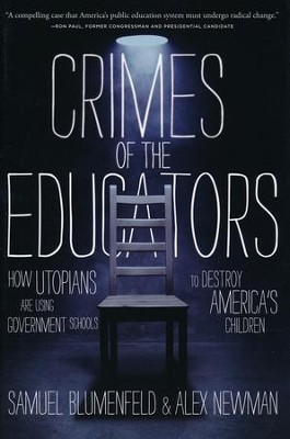 Crimes of the Educators: How Utopians Are Using Government Schools to Destroy America's Children  -     By: Samuel Blumenfeld, Alex Newman