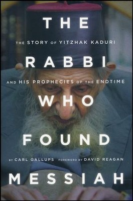 The Rabbi Who Found Messiah: The Story of Yitzhak Kaduri and His Prophesies of the Endtime  -     By: Carl Gallups