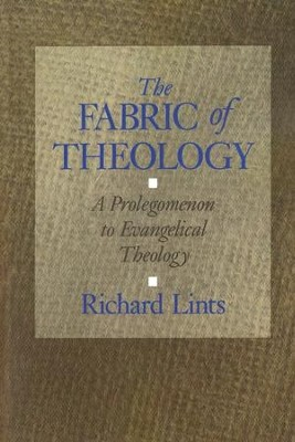 The Fabric of Theology: A Prolegomenon to Evangelical Theology  -     By: Richard Lints