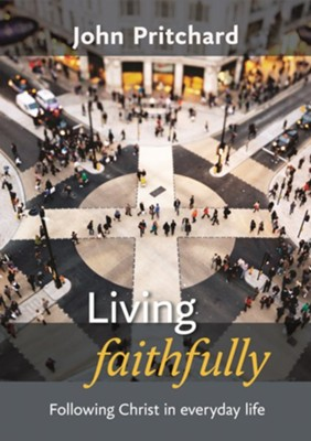 Living Faithfully: Following Christ in Everyday Life  -     By: John Pritchard