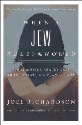 When a Jew Rules the World: What the Bible Really Says about Israel in the Plan of God  -     By: Joel Richardson