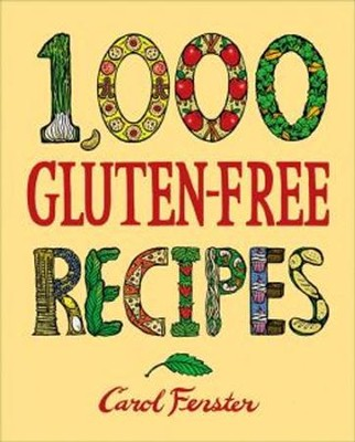1,000 Gluten-Free Recipes  -     By: Carol Fenster