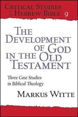 The Development of God in the Old Testament: Three Cases Studies in Biblical Theology  -     By: Markus Witte