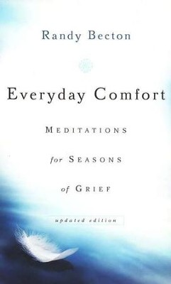 Everyday Comfort: Meditations for Seasons of Grief, updated edition  -     By: Randy Becton