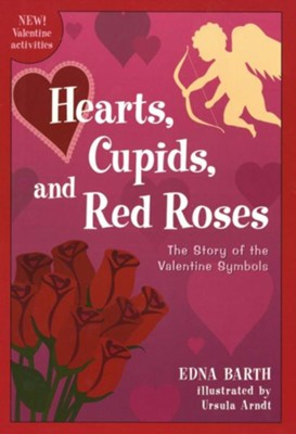 Hearts, Cupids and Red Roses: The Story of the  Valentines Symbols  -     By: Edna Barth