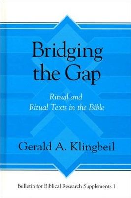 Bridging the Gap: Ritual and Ritual Texts in the Bible  -     By: Gerald A. Klingbeil