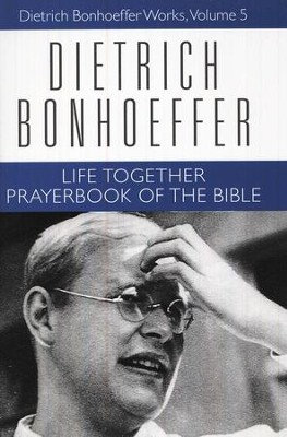 Life Together & Prayerbook of the Bible: Dietrich Bonhoeffer Works, Vol. 5  -     By: Dietrich Bonhoeffer