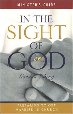 In The Sight Of God: Preparing to Get Married in Church (Minister's Guide)  -     By: Gordon Cheng