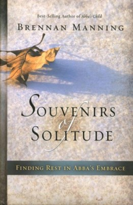 Souvenirs of Solitude: Finding Rest in Abba's Embrace   -     By: Brennan Manning