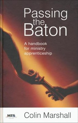Passing The Baton: A Handbook for Ministry Apprenticeship  -     By: Colin Marshall