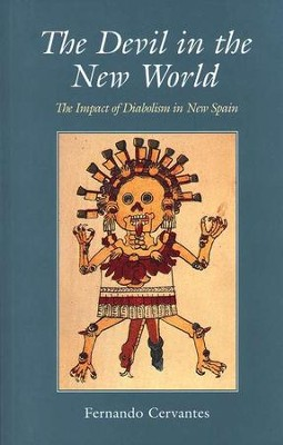 The Devil in the New World: The Impact of Diabolism in New Spain  -     By: Fernando Cervantes