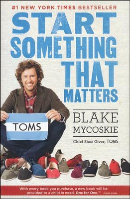 Start Something That Matters  -     By: Blake Mycoskie